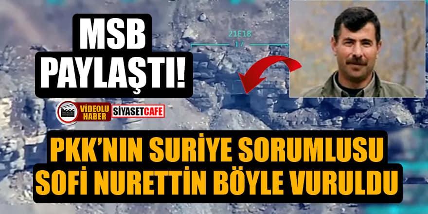 MSB paylaştı! PKK'nın Suriye sorumlusu Sofi Nurettin böyle vuruldu