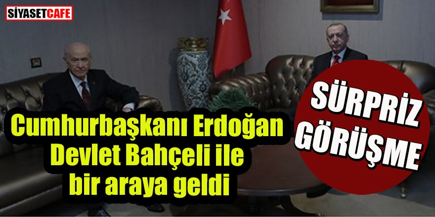 Cumhurbaşkanı Erdoğan ile MHP Genel Başkanı Bahçeli arasında sürpriz görüşme