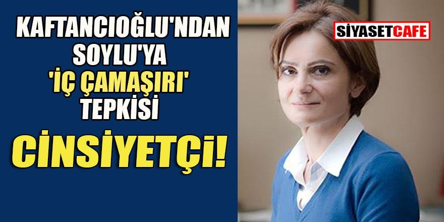 Canan Kaftancıoğlu'ndan Süleyman Soylu'ya 'iç çamaşırı' tepkisi