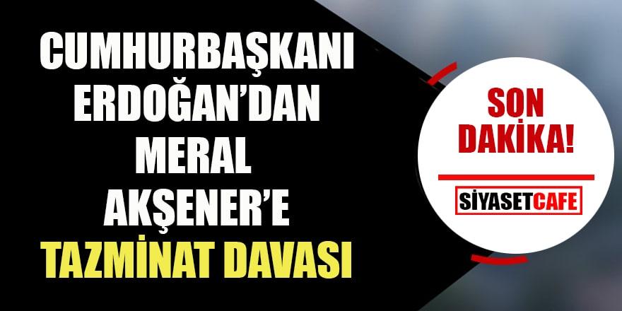 Son dakika... Cumhurbaşkanı Erdoğan'dan Meral Akşener'e dava