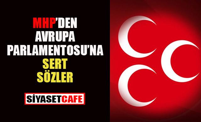MHP'den Avrupa Parlamentosuna sert sözler!