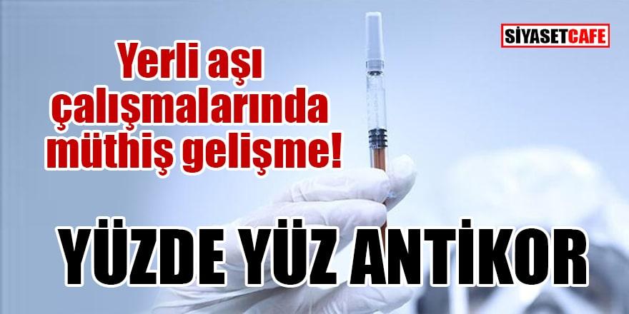 Yerli aşı çalışmalarında müthiş gelişme! Yüzde yüz antikor oluştu