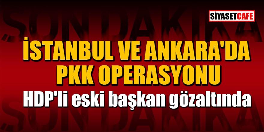 İstanbul ve Ankara'da PKK operasyonu! HDP'li eski başkan gözaltına alındı