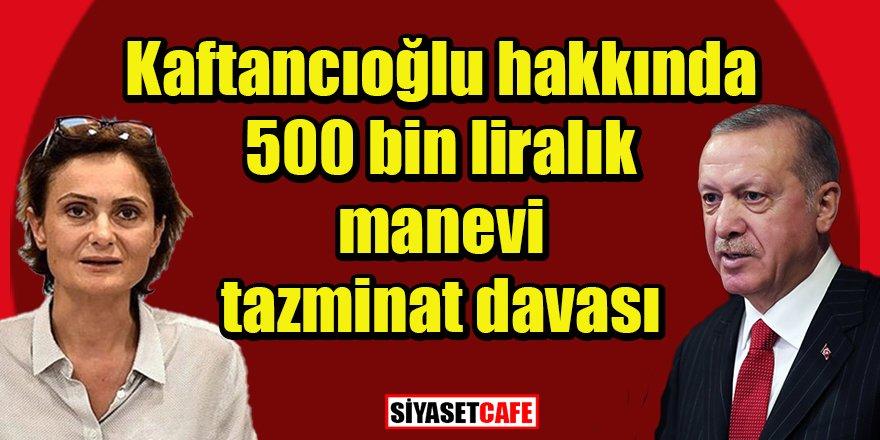 Erdoğan Kaftancıoğlu hakkında 500 bin liralık manevi tazminat davası açtı