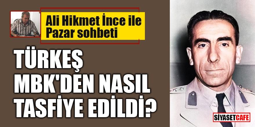 Ali Hikmet İnce ile 'Pazar Sohbeti': Türkeş, MBK'den nasıl tasfiye edildi?