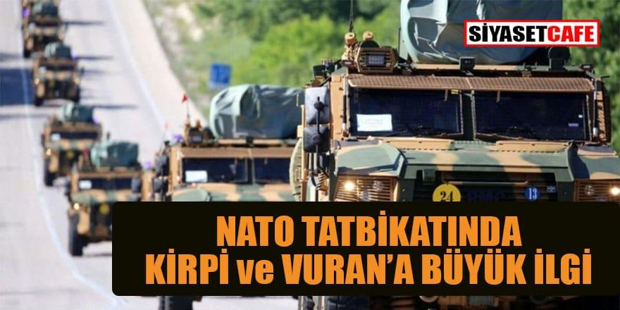 NATO'nun en büyük tatbikatında KİRPİ ve VURAN'a büyük ilgi
