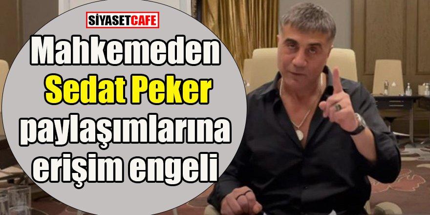 Mahkemeden Sedat Peker paylaşımlarına erişim engeli