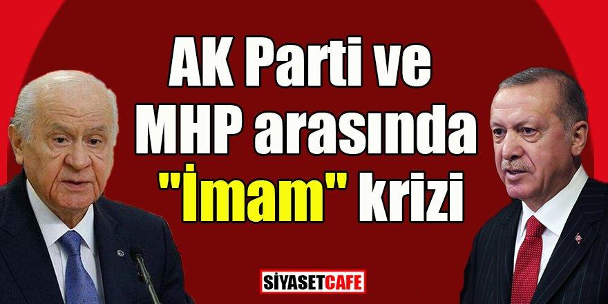 """AK Parti ve MHP arasında """"İmam"""" krizi"""