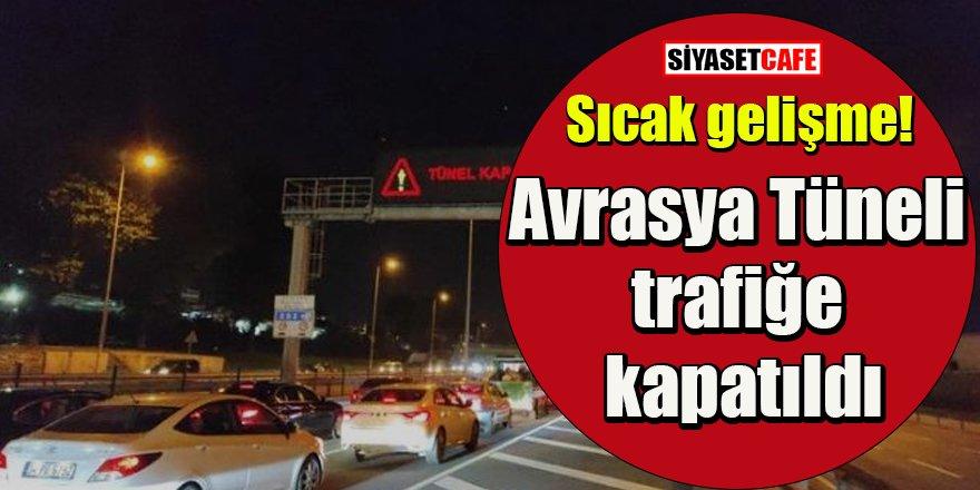Sıcak gelişme: Avrasya Tüneli trafiğe kapatıldı
