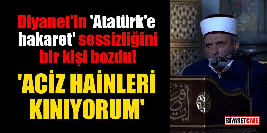 Diyanet'in 'Atatürk'e hakaret' sessizliğini bir kişi bozdu! 'Aciz hainleri kınıyorum'
