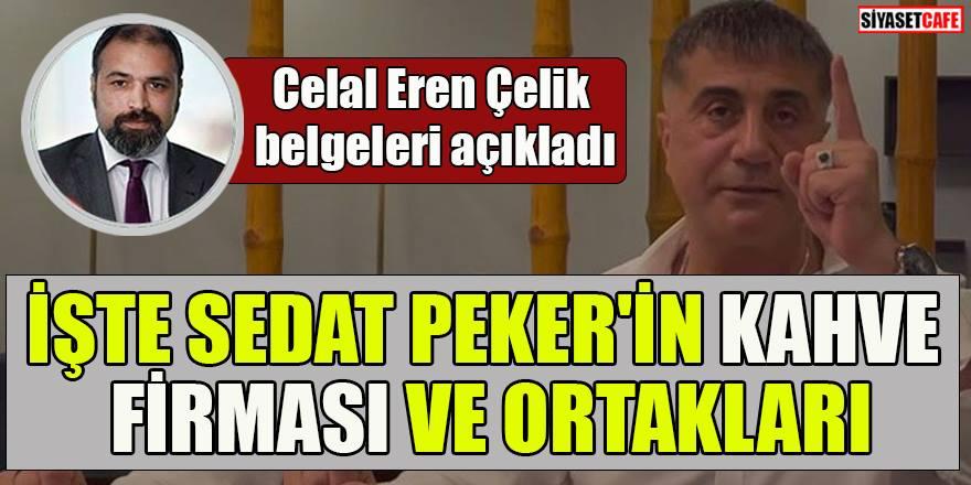 Celal Eren Çelik belgeleri açıkladı: İşte Sedat Peker'in kahve firması ve ortakları