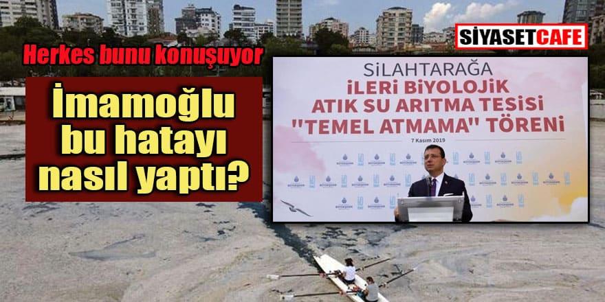 Marmara'daki kabusun baş müsebbibi 'Temel atmama töreni' yapan İmamoğlu mu?