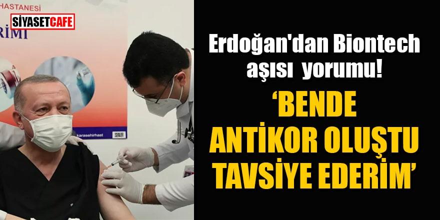 Erdoğan'dan Biontech yorumu: Bende antikor da oluştu, tavsiye ederim