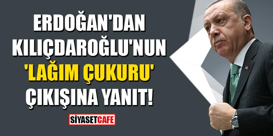 Erdoğan'dan Kılıçdaroğlu'nun 'Lağım çukuru' çıkışına yanıt!