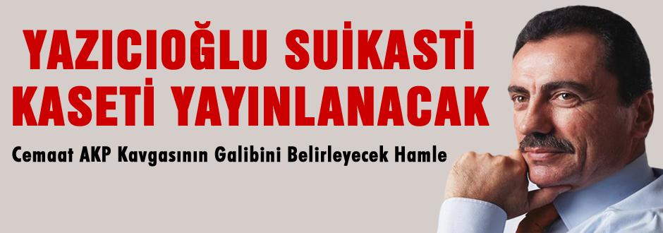 Yazıcıoğlu Suikasti Kaseti Yayınlanacak