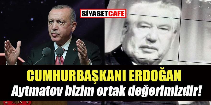 Erdoğan'dan ünlü Kırgız Türk yazar Cengiz Aytmatov değerlendirmesi