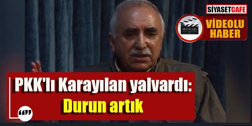PKK'lı Karayılan yalvardı: Durun artık