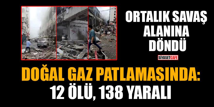 Ortalık savaş alanına döndü! Doğal gaz patlamasında: 12 ölü, 138 yaralı