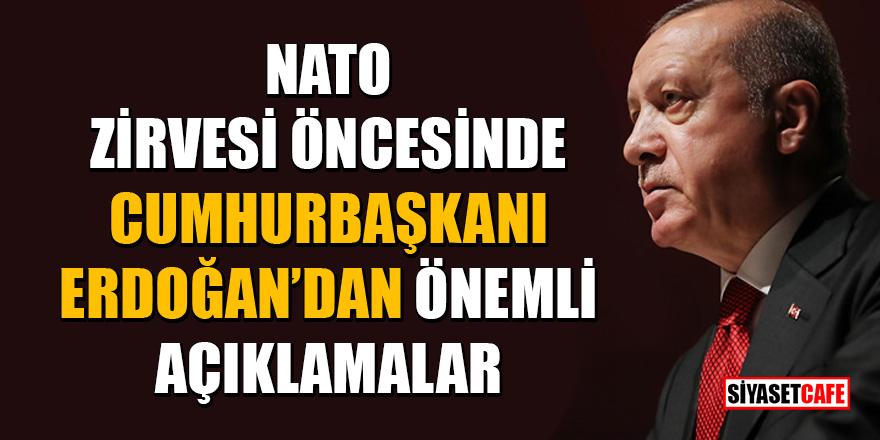 NATO zirvesi öncesinde Cumhurbaşkanı Erdoğan'dan önemli açıklamalar!