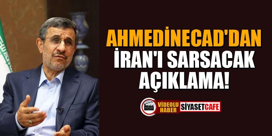 Ahmedinecad'dan İran'ı sarsacak açıklama!