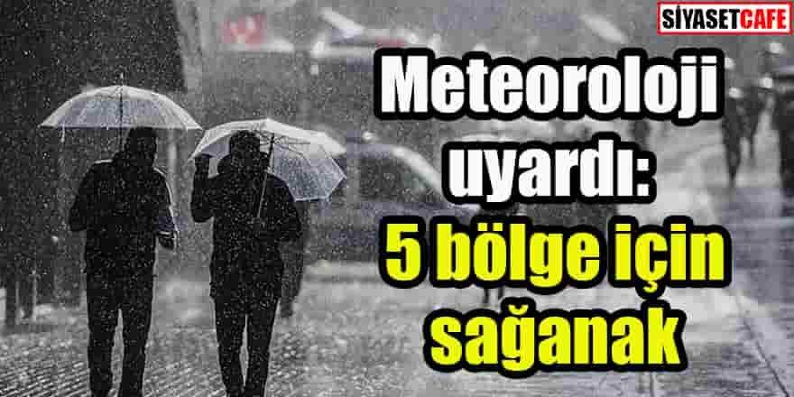 Meteoroloji uyardı: 5 bölge için sağanak