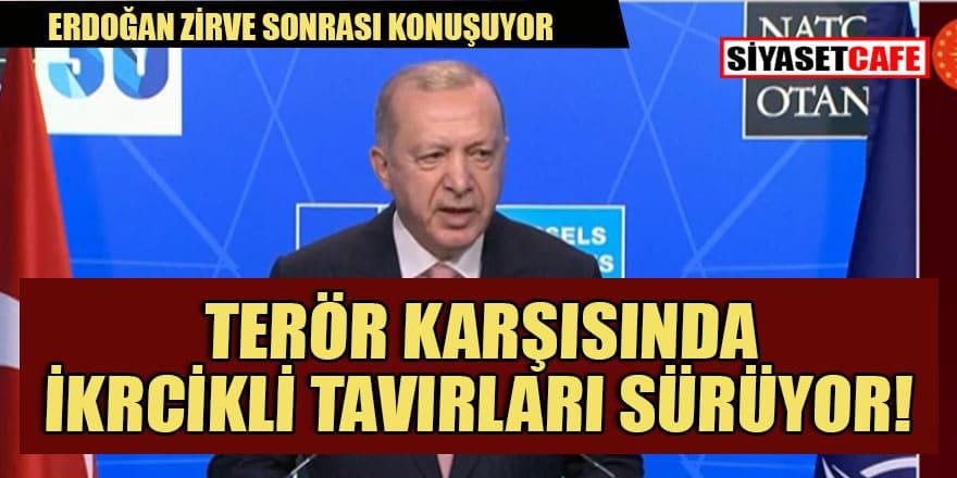 Erdoğan'dan NATO'ya sert sözler: İyi terörist kötü terörist ikircikliği devam ediyor!