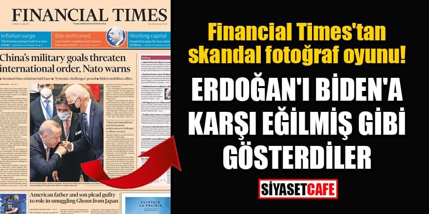Financial Times'tan skandal fotoğraf oyunu! Erdoğan'ı Biden'a karşı eğilmiş gibi gösterdiler