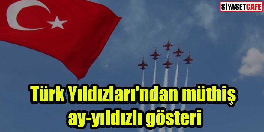 Türk Yıldızları'ndan müthiş ay-yıldızlı gösteri