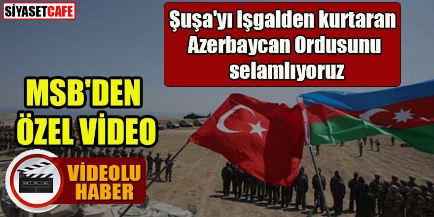 MSB'den özel video: Şuşa'yı işgalden kurtaran Azerbaycan Ordusunu selamlıyoruz