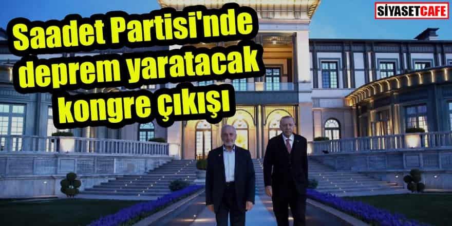 Saadet Partisi'nde deprem yaratacak kongre çıkışı