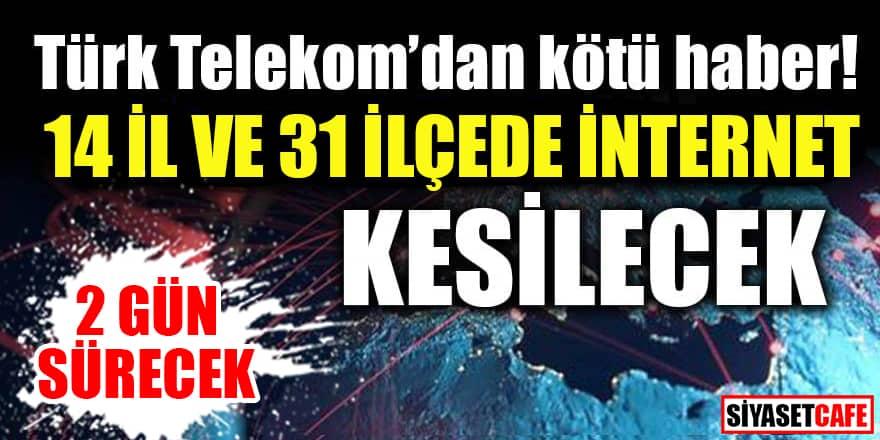 Telekom'dan önemli duyuru: 16-17 Haziran 2021'de 14 il 31 İlçede internet kesilecek