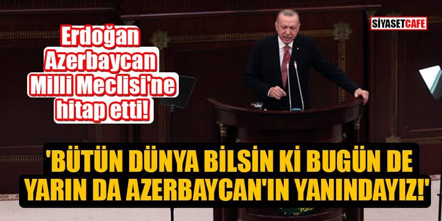 Erdoğan Azerbaycan Milli Meclisi'ne hitap etti! 'Bütün dünya bilsin ki bugün de yarın da Azerbaycan'ın yanındayız!'