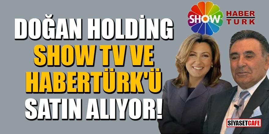 Doğan Holding, Show TV ve HaberTürk'ü satın alıyor!