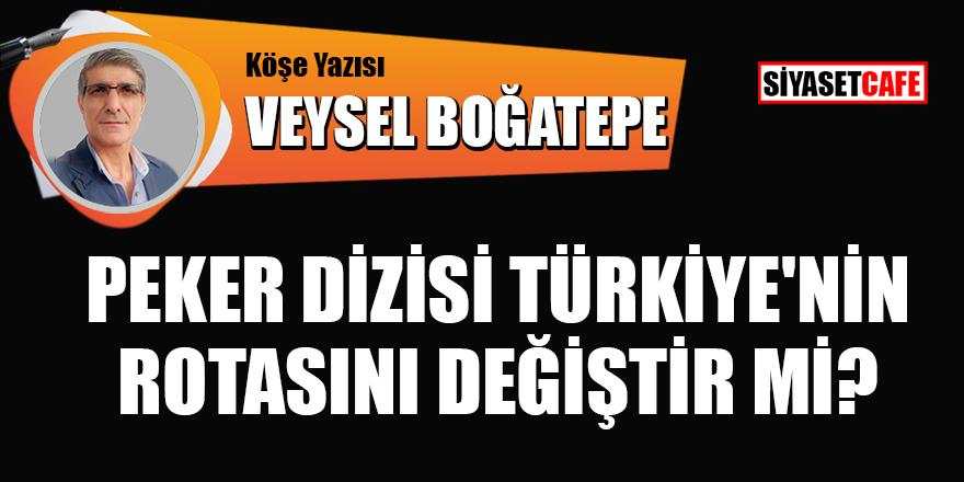 Veysel Boğatepe yazdı: Peker dizisi Türkiye'nin rotasını değiştir mi?