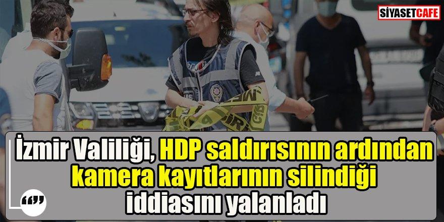 HDP saldırısının ardından kamera kayıtları silindi mi? İzmir Valiliği yalanladı!