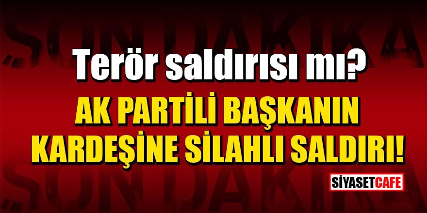 AK Partili Başkanın kardeşine silahlı saldırı!