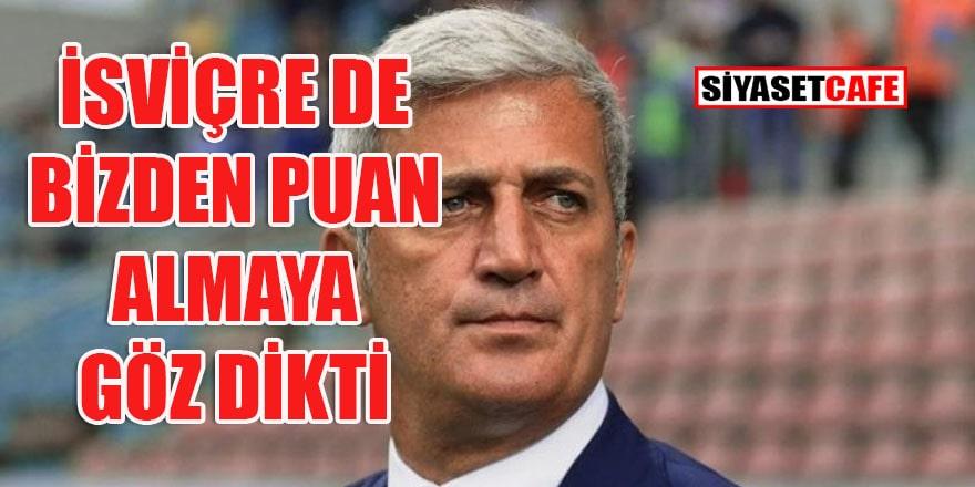 İsviçre Teknik Direktörü Petkovic: Türkiye maçı final maçı gibi olacak!