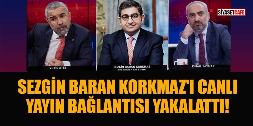 'Sezgin Baran Korkmaz'ı canlı yayın bağlantısı yakalattı' iddiası!