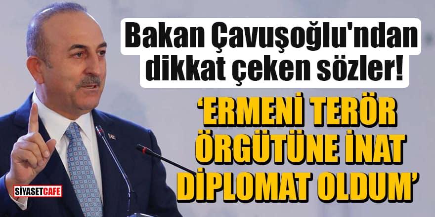 """Bakan Çavuşoğlu'ndan dikkat çeken sözler: """"Ermeni terör örgütüne inat diplomat oldum"""""""