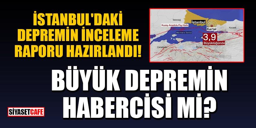 İstanbul'daki depremin inceleme raporu hazırlandı! Büyük depremin habercisi mi?