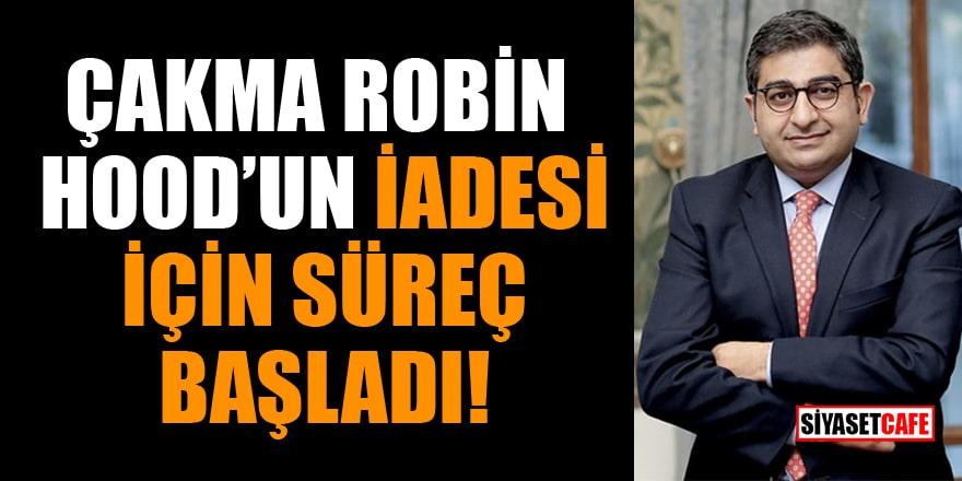 Çakma Robin Hood Sezgin Baran Korkmaz'ın iadesi için süreç başladı!