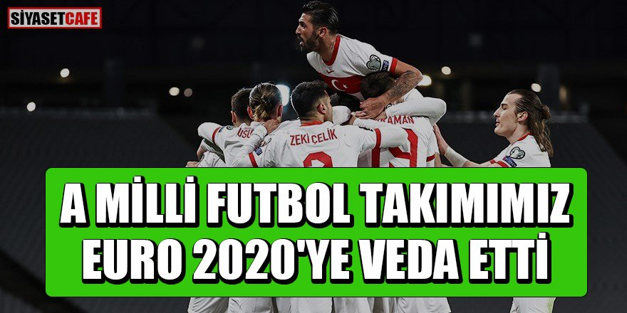 Milli Takımımız EURO 2020'ye veda etti