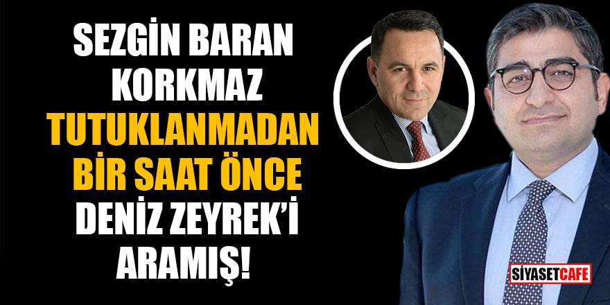 Sezgin Baran Korkmaz, tutuklanmadan bir saat önce Deniz Zeyrek'i aramış!