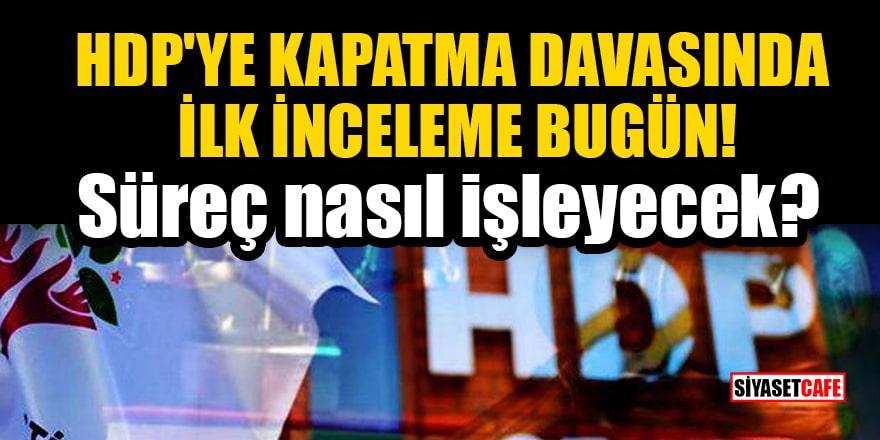 HDP'ye kapatma davasında ilk inceleme bugün! Süreç nasıl işleyecek?