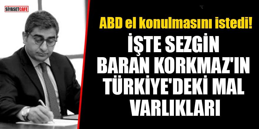 İşte Sezgin Baran Korkmaz'ın Türkiye'deki mal varlıkları