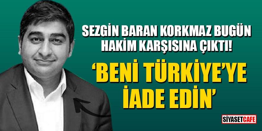 Sezgin Baran Korkmaz, bugün Viyana'da hakim karşısına çıktı: Beni Türkiye'ye iade edin