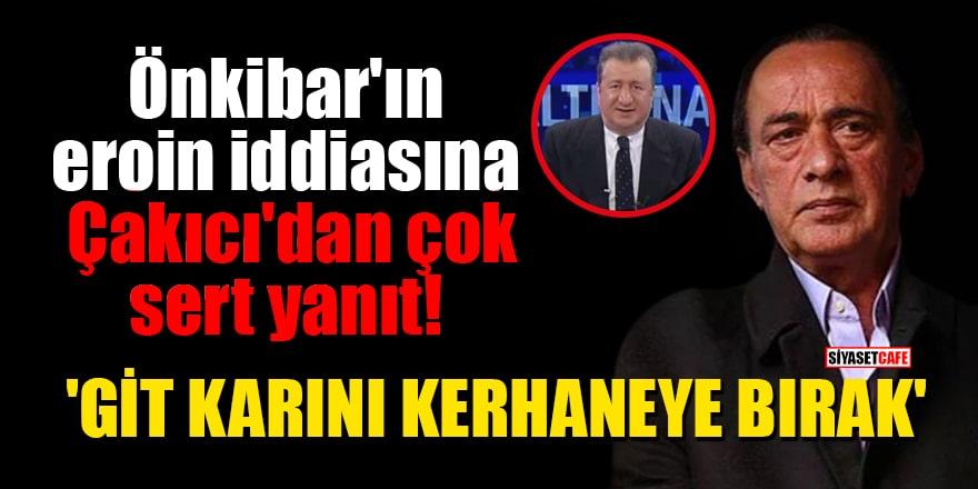 Önkibar'ın eroin iddiasına Çakıcı'dan çok sert yanıt! 'Git karını kerhaneye bırak'