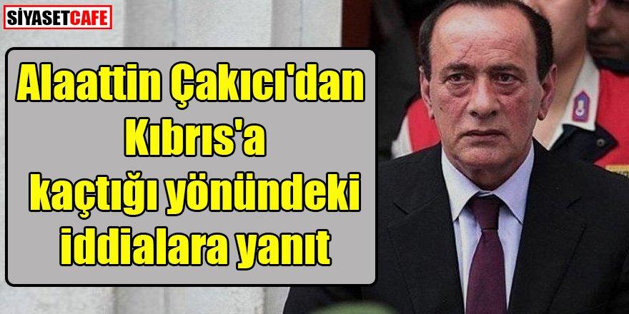 Alaattin Çakıcı'dan Kıbrıs'a kaçtığı yönündeki iddialara yanıt