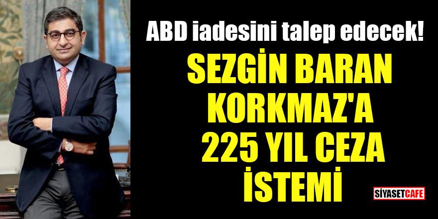 ABD iadesini talep edecek! Sezgin Baran Korkmaz'a 225 yıl ceza istemi