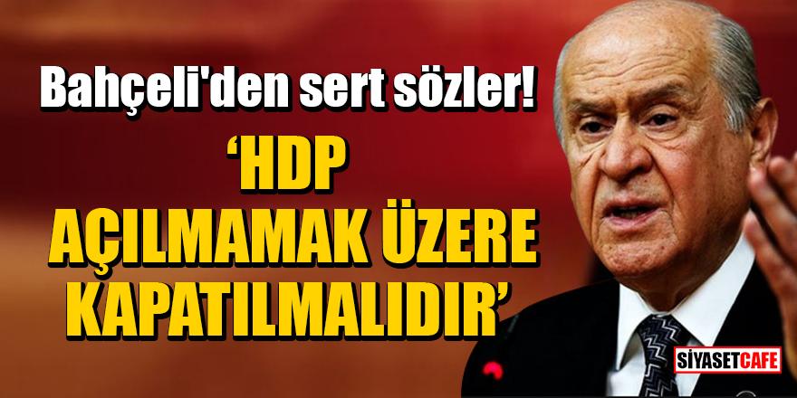 MHP Lideri Bahçeli'den sert sözler: HDP açılmamak üzere kapatılmalıdır
